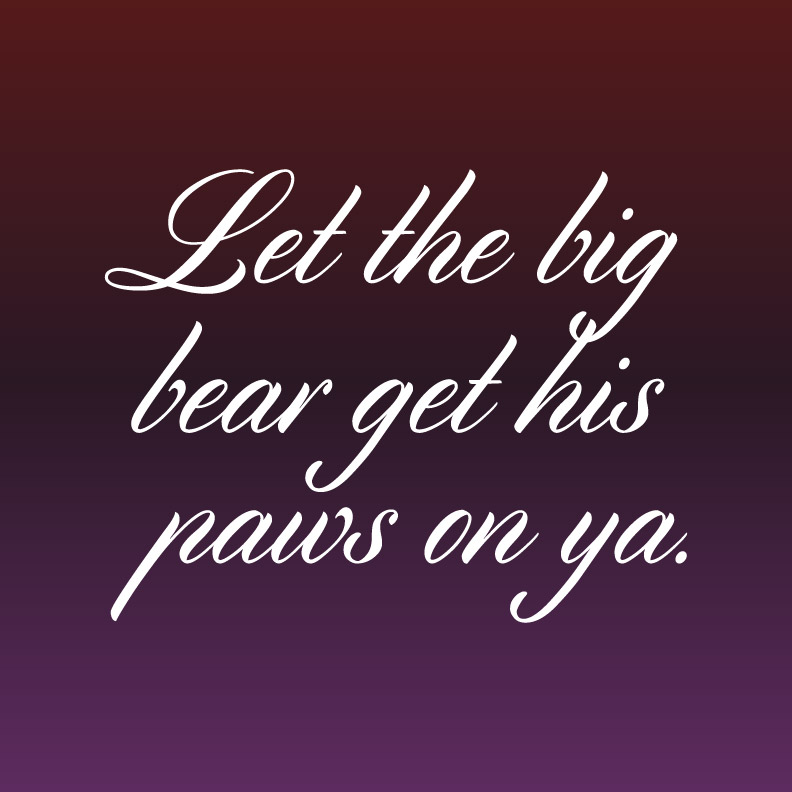 day 346: get in here and let the big bear get his paws on ya.