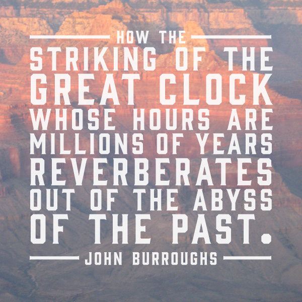 How The Striking Of The Great Clock, Whose Hours Are Millions Of Years, Reverberates Out Of The Abyss Of The Past. John Burroughs 2
